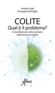 COLITE QUAL E' IL PROBLEMA ANDREA LUGLI - GIUSEPPE VENTRIGLIA - Farmaci.me